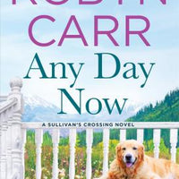 Any Day Now (Sullivan's Crossing 2) by Robyn Carr