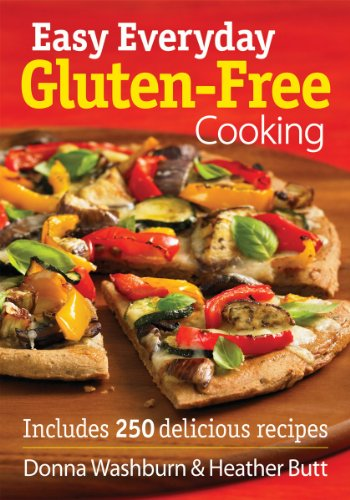 Easy Everyday Gluten-Free Cooking: Includes 250 Delicious Recipes by Donna Washburn and Heather Butt