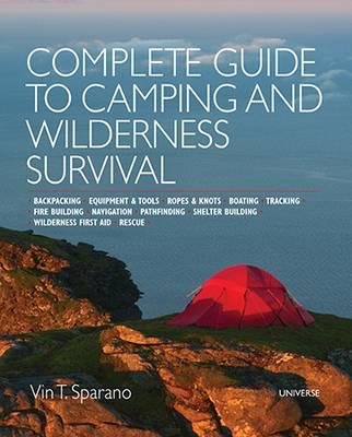 Complete Guide to Camping and Wilderness Survival: Backpacking. Equipment and Tools. Ropes and Knots. Boating. Shelter Building. Navigation. Pathfinding. Fire Building. Wilderness First Aid. Rescue. Tracking
