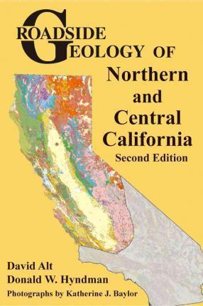 Roadside Geology of Northern and Central California by David Alt