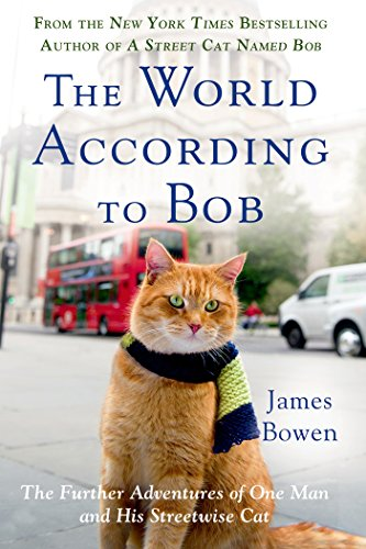 The World According to Bob: The Further Adventures of One Man and His Streetwise Cat by James Bowen