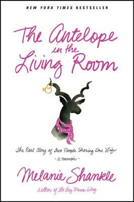 The Antelope in the Living Room: The Real Story of Two People Sharing One Life by Melanie Shankle
