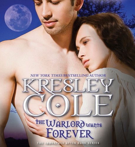 The Warlord Wants Forever (Immortals After Dark) Unabridged CD by Kresley Cole