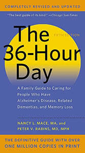The 36-Hour Day: A Family Guide to Caring for People Who Have Alzheimer Disease, Related Dementias, and Memory Loss by Nancy L. Mace