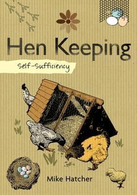 Hen Keeping: Raising Chickens at Home (A Self-Sufficiency Guide)
