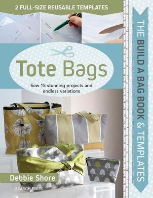 Tote Bags: Sew 15 Stunning Projects and Endless Variations (w/ Reusable Templates)