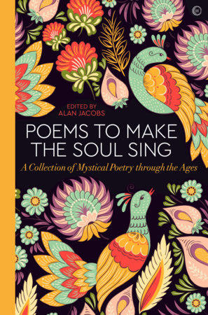 Poems to Make the Soul Sing: A Collection of Mystical Poetry Through the Ages by Alan Jacobs