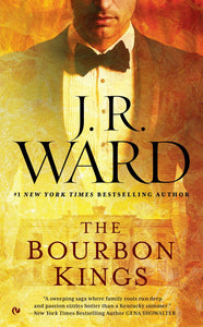 The Bourbon Kings (Book 1) by J. R. Ward