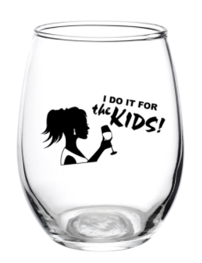 I Do It for the Kids Wine Glass