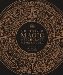 A History of Magic, Witchcraft, and the Occult by DK
