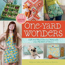 One Yard Wonders: 101 Sewing Projects; Look How Much You Can Make with Just One Yard of Fabric!