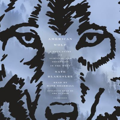 American Wolf: A True Story of Survival and Obsession in the West (Unabridged Audio CD) by Nate Blakeslee