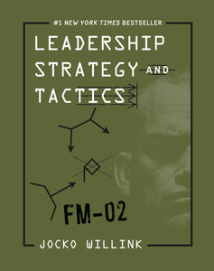 Leadership Strategy and Tactics: Field Manual by Jocko Willink