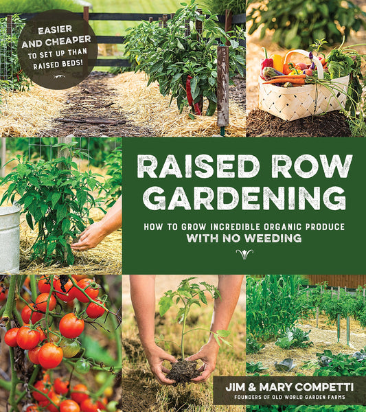 Raised Row Gardening: How to Grow Incredible Organic Produce with No Weeding