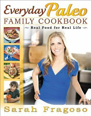 Everyday Paleo Family Cookbook: Real Food for Real Life by Sarah Fragoso