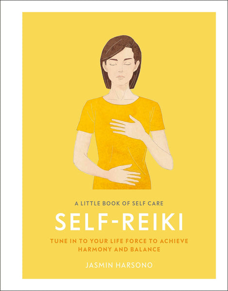 A Little Book of Self Care:  Self-Reiki: Tune in to Your Life Force to Achieve Harmony and Balance by Jasmin Harsono