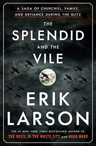 The Splendid and the Vile: A Saga of Churchill, Family, and Defiance During the Blitz by Erik Larson