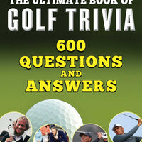 Ultimate Book of Golf Trivia: 600 Questions and Answers