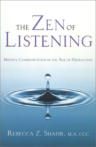 The Zen of Listening: Mindful Communication in the Age of Distraction by Rebecca Shafir