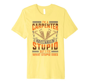 Carpenter Construction TShirt Funny I Fix What Stupid Does