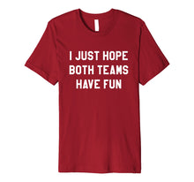 Load image into Gallery viewer, I Just Hope Both Teams Have Fun T Shirts for Men,Women,Kids