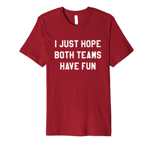 I Just Hope Both Teams Have Fun T Shirts for Men,Women,Kids