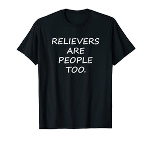 Relievers Are People Too T-shirt Sports Funny Quotes Tee