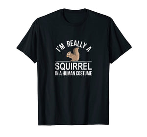 I'm Really a Squirrel - In a Human Costume - T-shirt