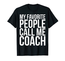Load image into Gallery viewer, My Favorite People Call Me Coach Shirt Coaching Joke Gift