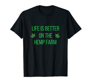 Life is Better on the Hemp Farm T-Shirt for Farmers