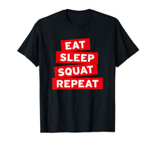 Load image into Gallery viewer, Eat Sleep Squat Repeat T-Shirt fun gym shirt