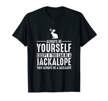 Load image into Gallery viewer, Jackalope - Always Be Yourself Except If You Can Be T-Shirt