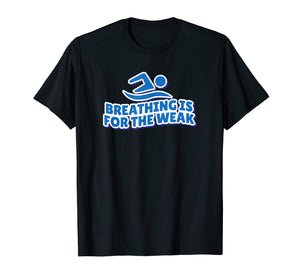 Breathing is for the weak T-shirt swimmer gift swimming pool