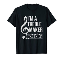 Load image into Gallery viewer, I'm A Treble Maker Funny Music Note Musician T-shirt