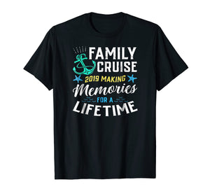 Family Cruise 2019 Making Memories For A Lifetime Tshirt
