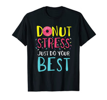 Load image into Gallery viewer, Donut Stress Just Do Your Best Funny Teacher Top T-Shirt
