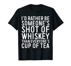 I'd Rather Be Someone's Shot Of Whiskey Than... T-Shirt