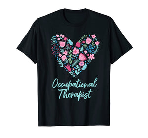 Cute Love occupational Therapist T-shirt OT Flowers Gift Tee
