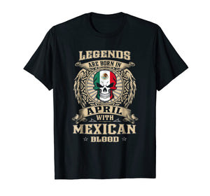 Legends Are Born In April Mexican - Mexico Shirt