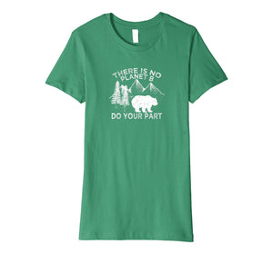Earth Day Save the planet There Is no Planet B Tshirt