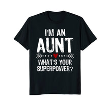 Load image into Gallery viewer, I'm An Aunt What's Your Superpower Mother's Day T-Shirt