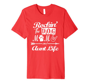 Rocking The Dog Mom And Aunt Life Mother Day T-Shirt Premium T-Shirt