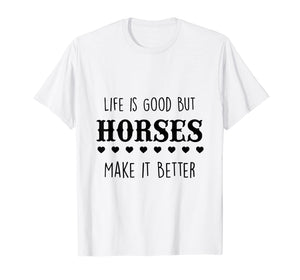 Life Is Good But Horses Make It Better T-Shirt