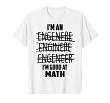 Load image into Gallery viewer, I'm An Enginere Engeneer Good At Math Shirt Engineer Gift