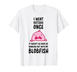 I Went Outside Once Blobfish T-Shirt
