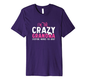 I'm The Crazy Grandma Everyone Warned You About T-Shirt Gift