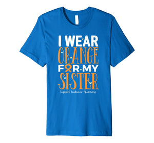 I Wear Orange For My Sister Leukemia Awareness Premium T-Shirt
