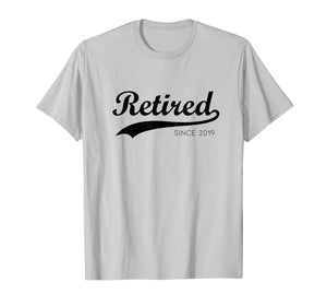 Retired Since 2019 Perfect T-shirt Gift for Retirement Day