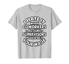 Load image into Gallery viewer, I Hate It When Coworkers Act Like Supervisors T-shirt