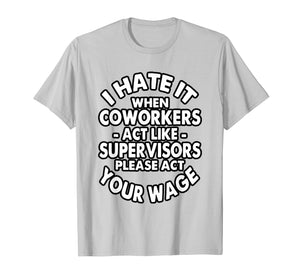 I Hate It When Coworkers Act Like Supervisors T-shirt